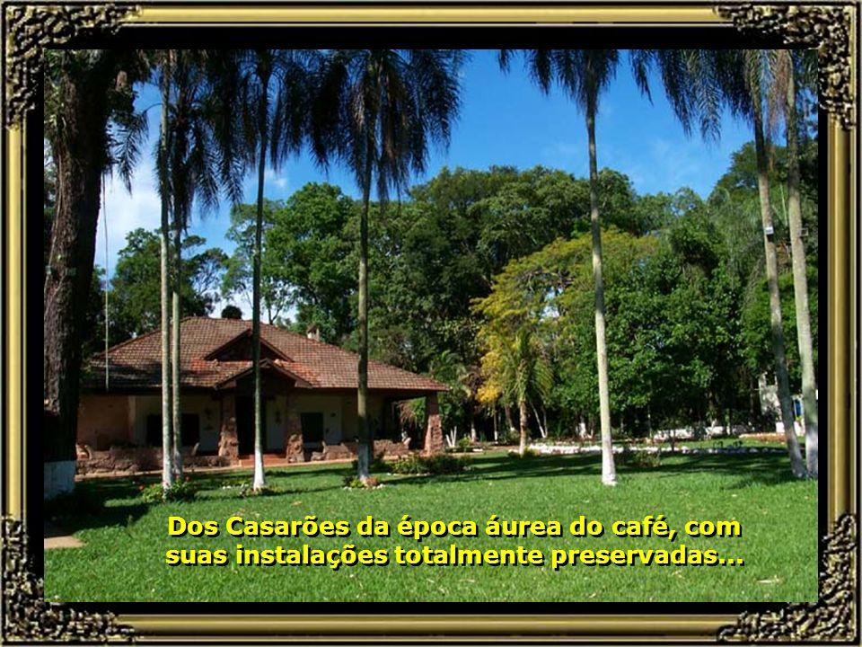 Dos Casarões da época áurea do café, com suas instalações totalmente preservadas...