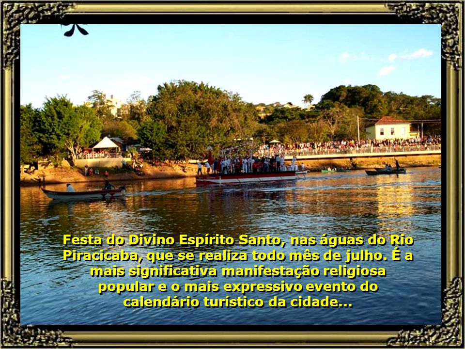 Festa do Divino Espírito Santo, nas águas do Rio Piracicaba, que se realiza todo mês de julho.