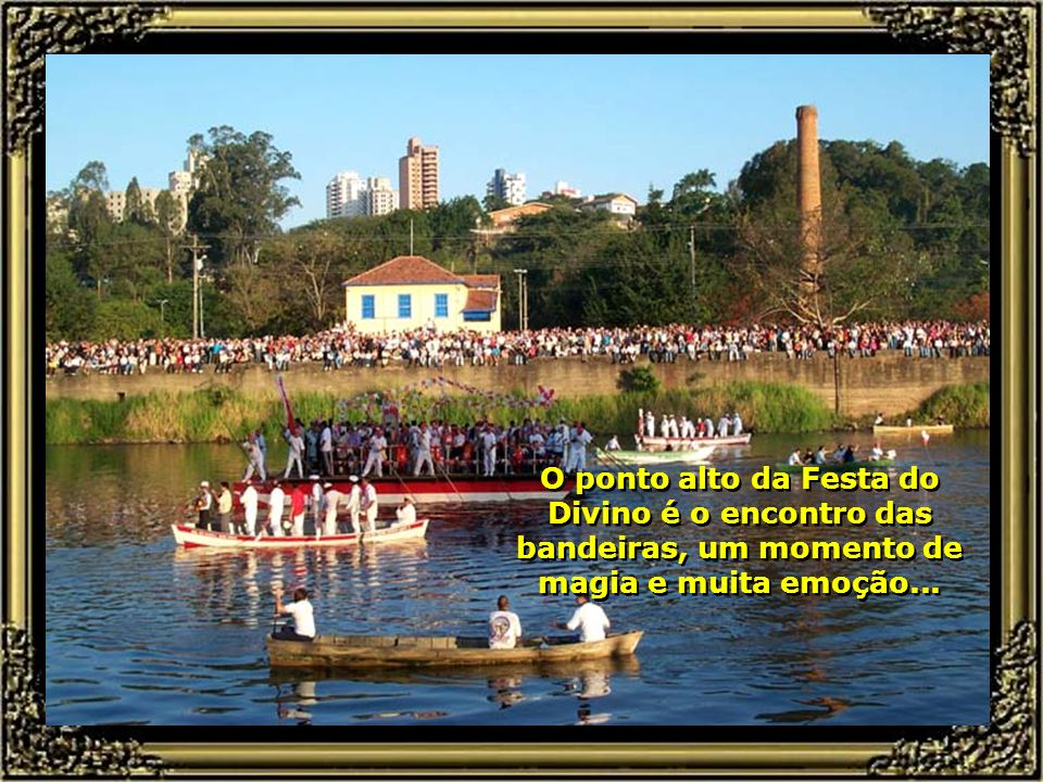 O ponto alto da Festa do Divino é o encontro das bandeiras, um momento de magia e muita emoção...