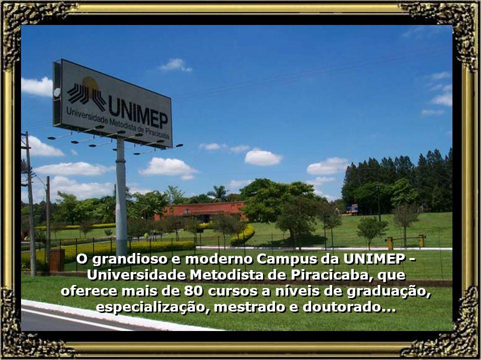 O grandioso e moderno Campus da UNIMEP - Universidade Metodista de Piracicaba, que oferece mais de 80 cursos a níveis de graduação, especialização, mestrado e doutorado...