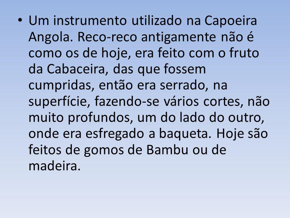 Um instrumento utilizado na Capoeira Angola