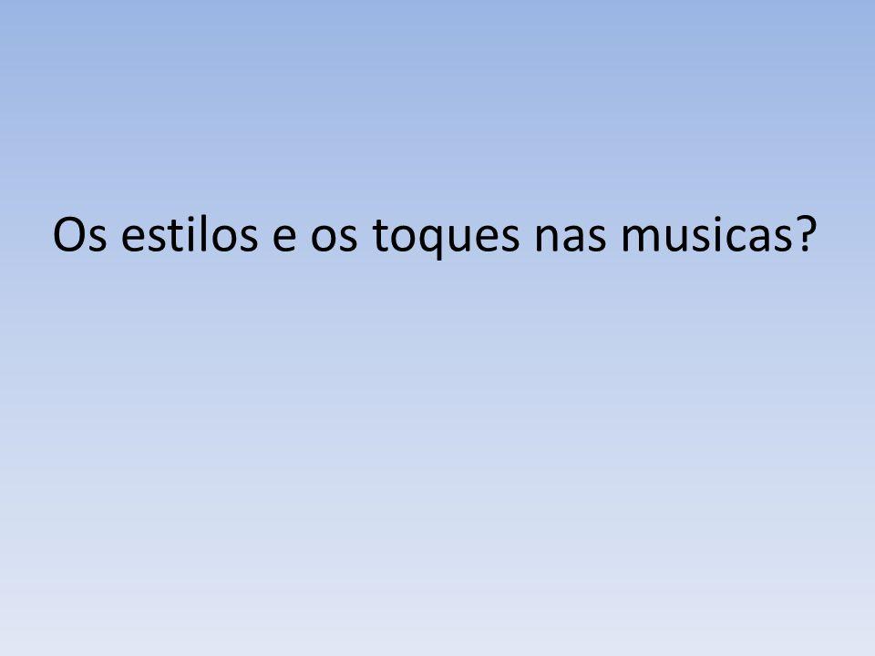 Os estilos e os toques nas musicas