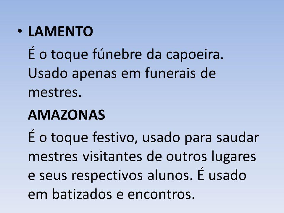 LAMENTO É o toque fúnebre da capoeira. Usado apenas em funerais de mestres. AMAZONAS.