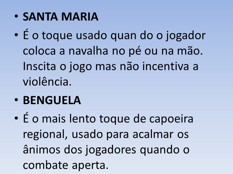 SANTA MARIA É o toque usado quan do o jogador coloca a navalha no pé ou na mão. Inscita o jogo mas não incentiva a violência.