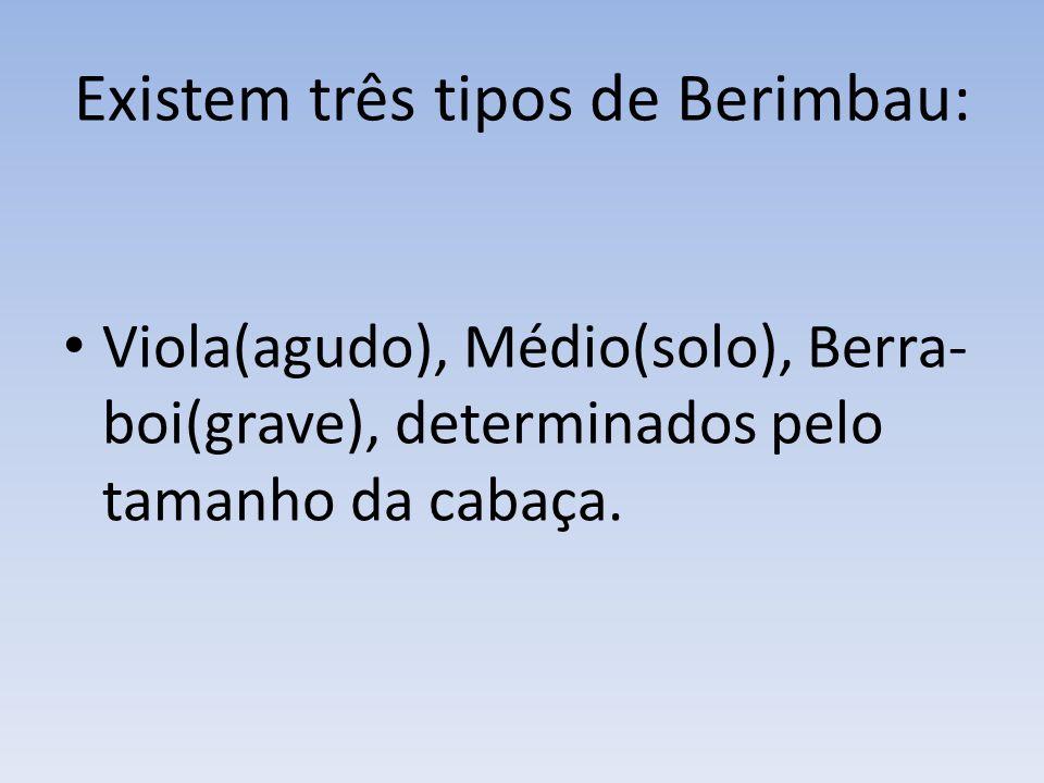 Existem três tipos de Berimbau: