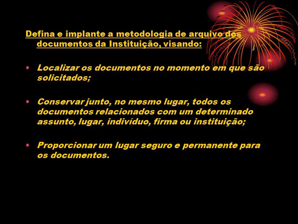 Defina e implante a metodologia de arquivo dos documentos da Instituição, visando: