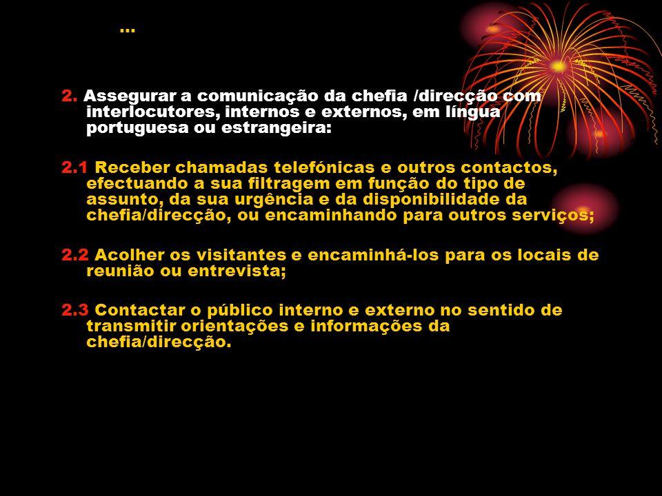 … 2. Assegurar a comunicação da chefia /direcção com interlocutores, internos e externos, em língua portuguesa ou estrangeira: