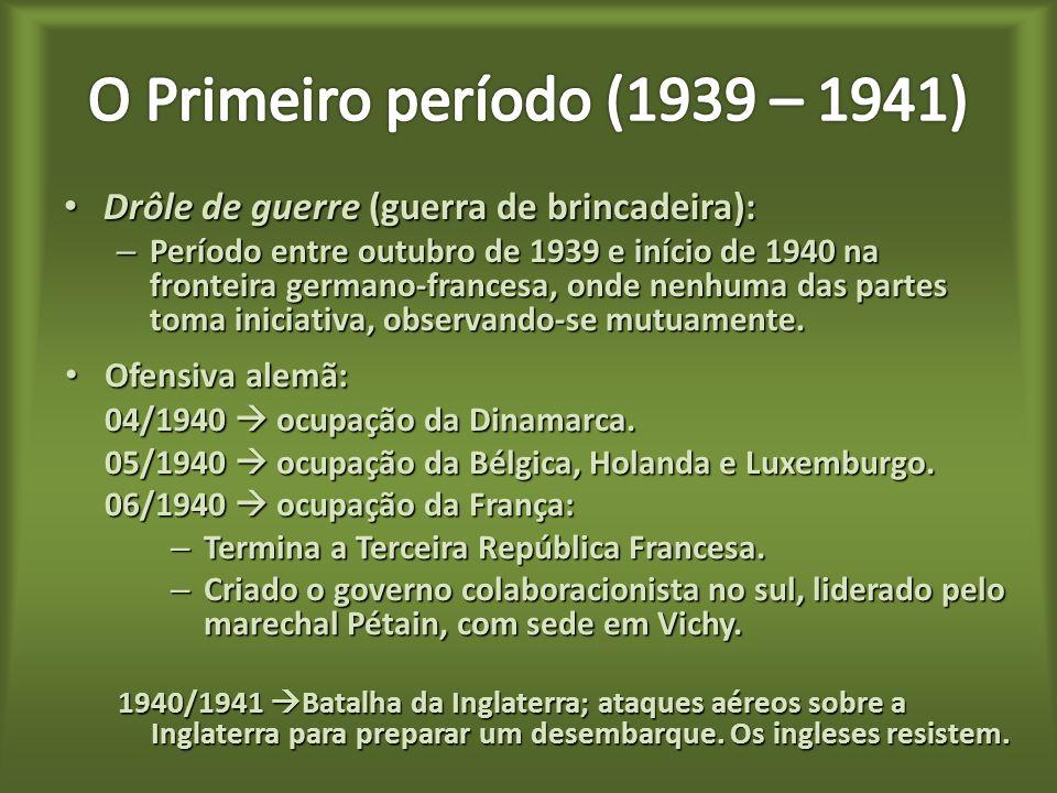 O Primeiro período (1939 – 1941) Drôle de guerre (guerra de brincadeira):