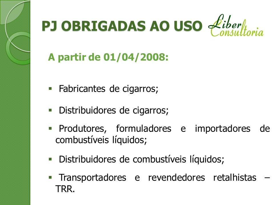 PJ OBRIGADAS AO USO A partir de 01/04/2008: Fabricantes de cigarros;