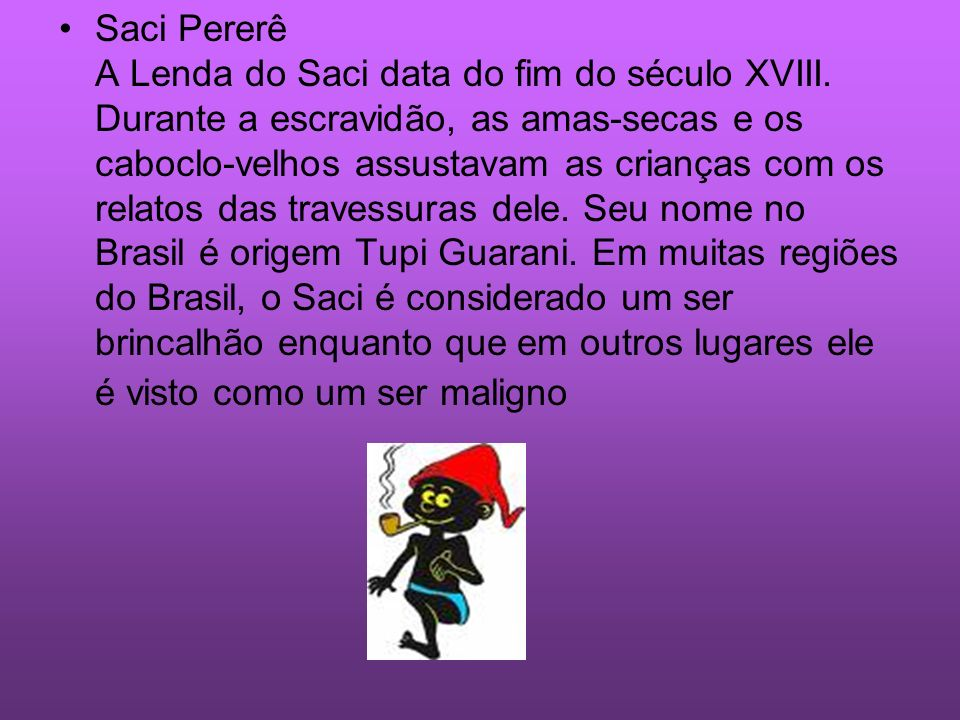Saci Pererê A Lenda do Saci data do fim do século XVIII