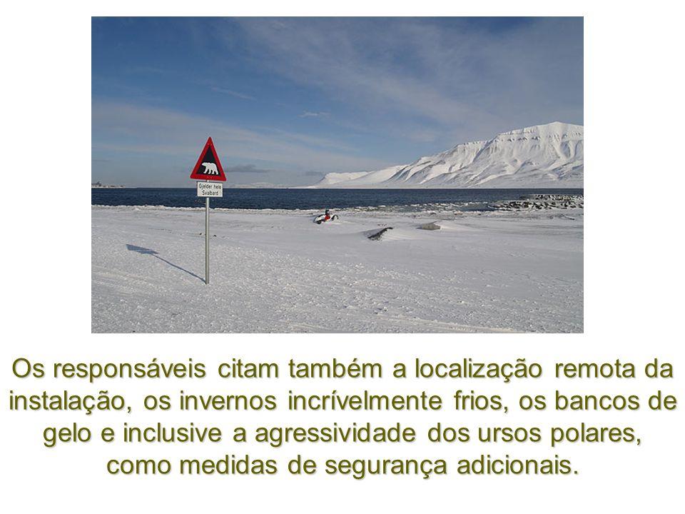 Os responsáveis citam também a localização remota da instalação, os invernos incrívelmente frios, os bancos de gelo e inclusive a agressividade dos ursos polares, como medidas de segurança adicionais.