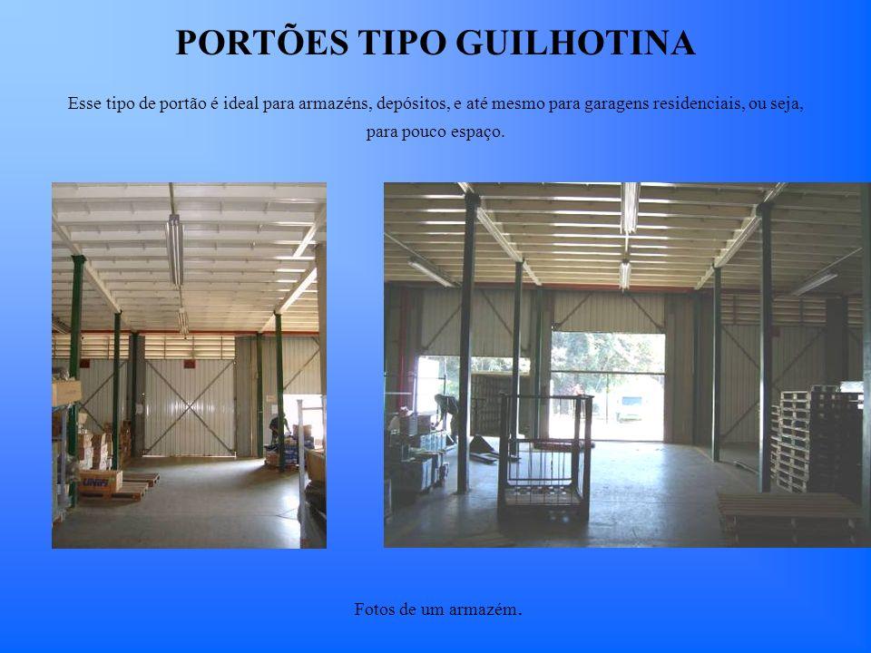 PORTÕES TIPO GUILHOTINA Esse tipo de portão é ideal para armazéns, depósitos, e até mesmo para garagens residenciais, ou seja, para pouco espaço.