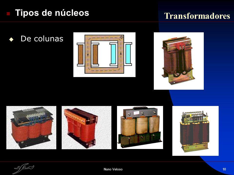 Tipos de núcleos Transformadores De colunas Nuno Veloso