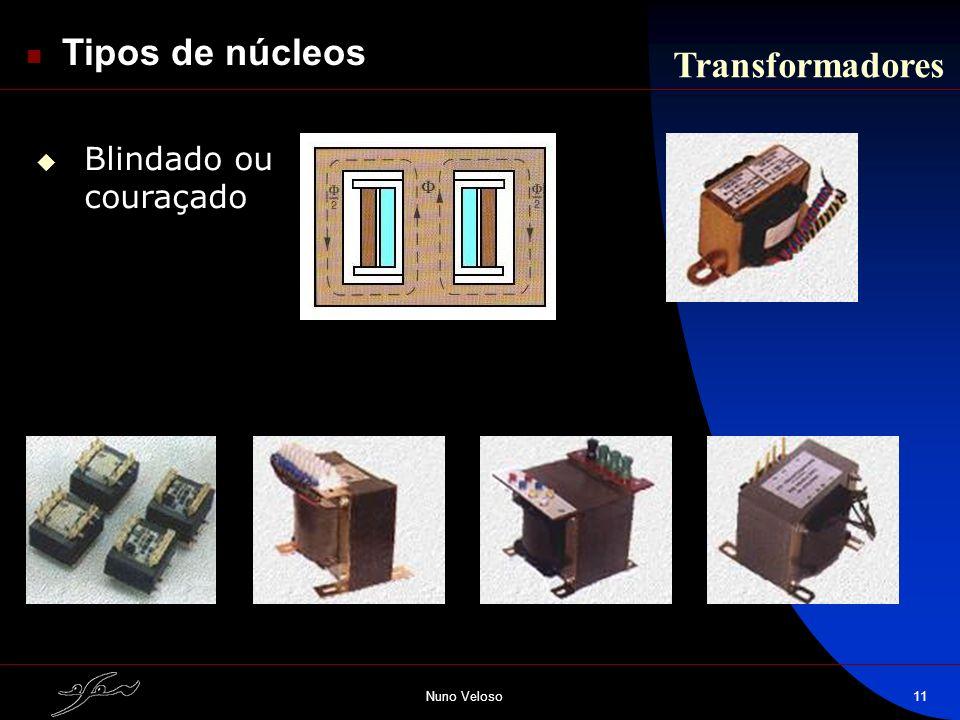 Tipos de núcleos Transformadores Blindado ou couraçado Nuno Veloso