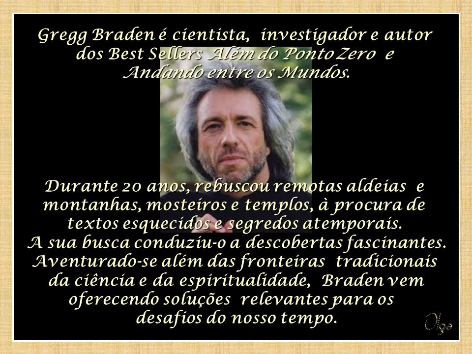 Gregg Braden é cientista, investigador e autor