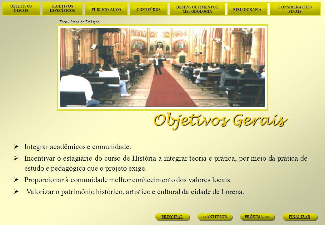Objetivos Gerais Integrar acadêmicos e comunidade.