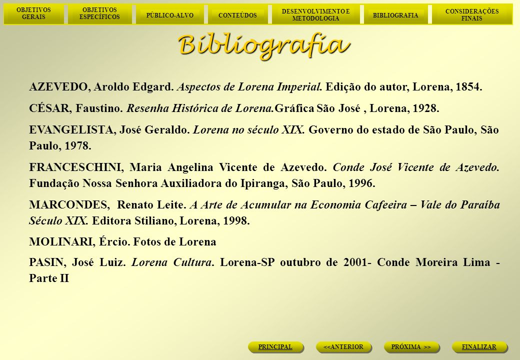 Bibliografia AZEVEDO, Aroldo Edgard. Aspectos de Lorena Imperial. Edição do autor, Lorena, 1854.