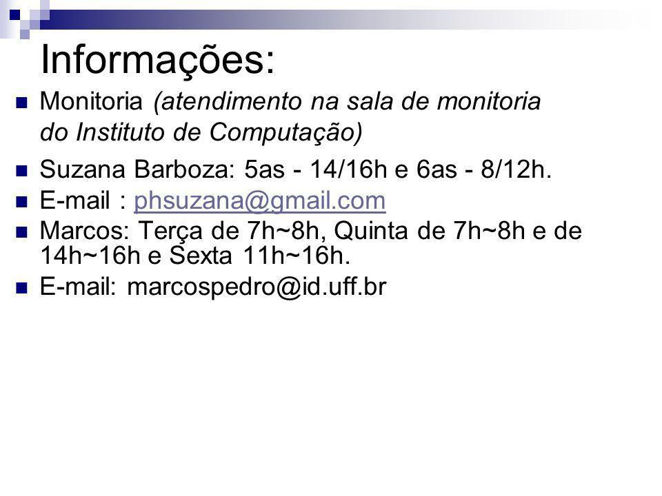 Informações: Monitoria (atendimento na sala de monitoria do Instituto de Computação) Suzana Barboza: 5as - 14/16h e 6as - 8/12h.