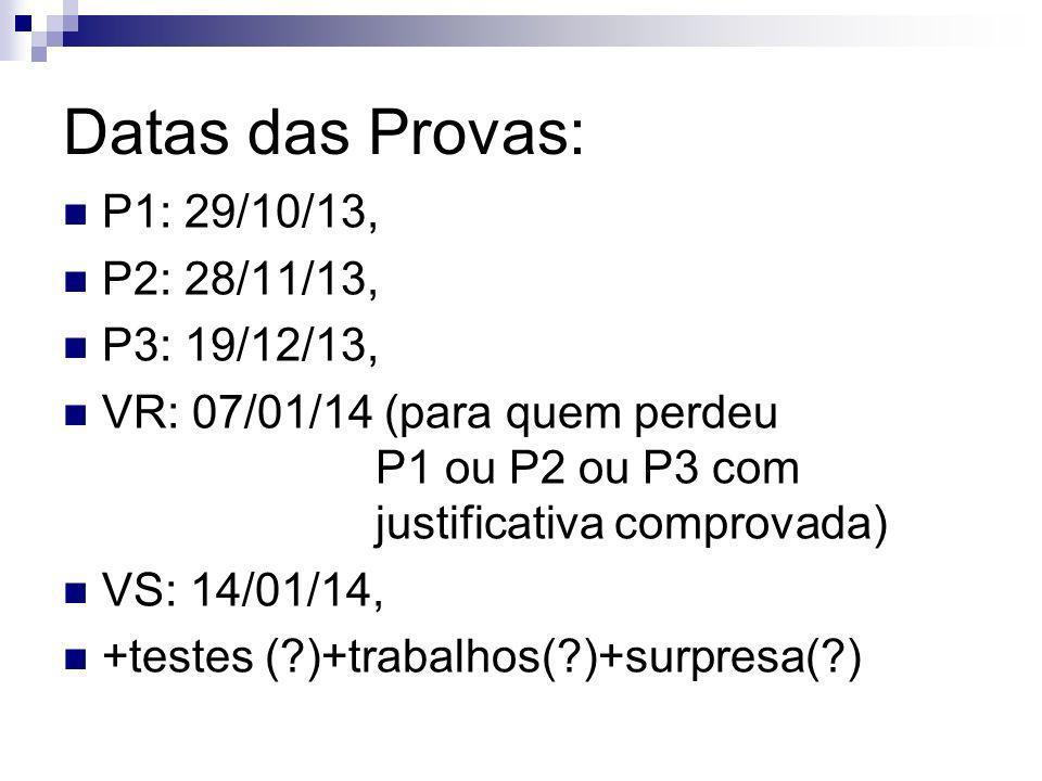 Datas das Provas: P1: 29/10/13, P2: 28/11/13, P3: 19/12/13,