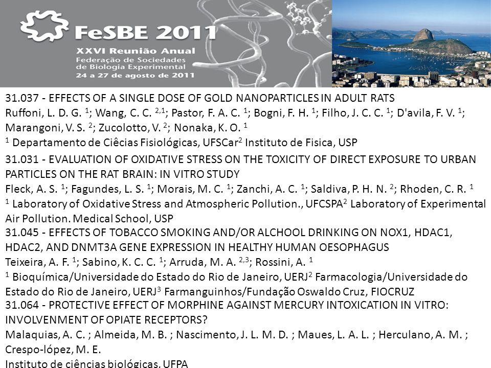 31.037 - EFFECTS OF A SINGLE DOSE OF GOLD NANOPARTICLES IN ADULT RATS Ruffoni, L. D. G. 1; Wang, C. C. 2,1; Pastor, F. A. C. 1; Bogni, F. H. 1; Filho, J. C. C. 1; D avila, F. V. 1; Marangoni, V. S. 2; Zucolotto, V. 2; Nonaka, K. O. 1 1 Departamento de Ciêcias Fisiológicas, UFSCar2 Instituto de Fisica, USP