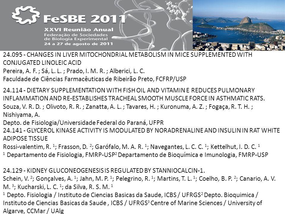 24.095 - CHANGES IN LIVER MITOCHONDRIAL METABOLISM IN MICE SUPPLEMENTED WITH CONJUGATED LINOLEIC ACID Pereira, A. F. ; Sá, L. L. ; Prado, I. M. R. ; Alberici, L. C. Faculdade de Ciências Farmacêuticas de Ribeirão Preto, FCFRP/USP