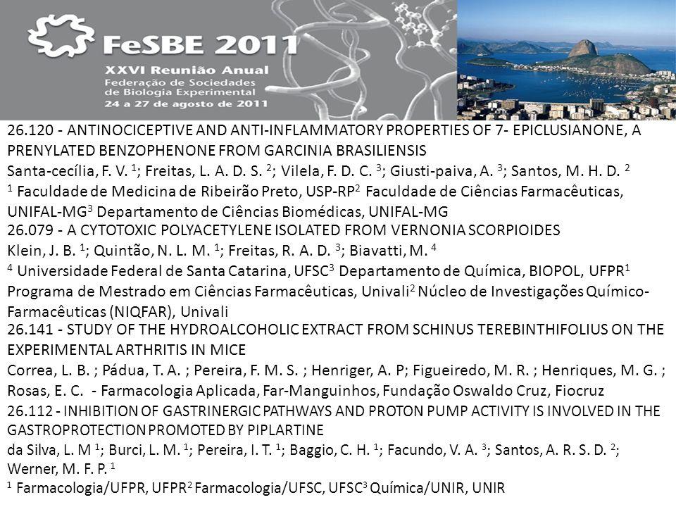 26.120 - ANTINOCICEPTIVE AND ANTI-INFLAMMATORY PROPERTIES OF 7- EPICLUSIANONE, A PRENYLATED BENZOPHENONE FROM GARCINIA BRASILIENSIS Santa-cecília, F. V. 1; Freitas, L. A. D. S. 2; Vilela, F. D. C. 3; Giusti-paiva, A. 3; Santos, M. H. D. 2 1 Faculdade de Medicina de Ribeirão Preto, USP-RP2 Faculdade de Ciências Farmacêuticas, UNIFAL-MG3 Departamento de Ciências Biomédicas, UNIFAL-MG