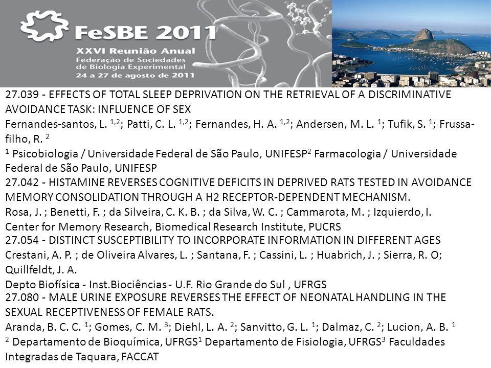 27.039 - EFFECTS OF TOTAL SLEEP DEPRIVATION ON THE RETRIEVAL OF A DISCRIMINATIVE AVOIDANCE TASK: INFLUENCE OF SEX Fernandes-santos, L. 1,2; Patti, C. L. 1,2; Fernandes, H. A. 1,2; Andersen, M. L. 1; Tufik, S. 1; Frussa-filho, R. 2 1 Psicobiologia / Universidade Federal de São Paulo, UNIFESP2 Farmacologia / Universidade Federal de São Paulo, UNIFESP