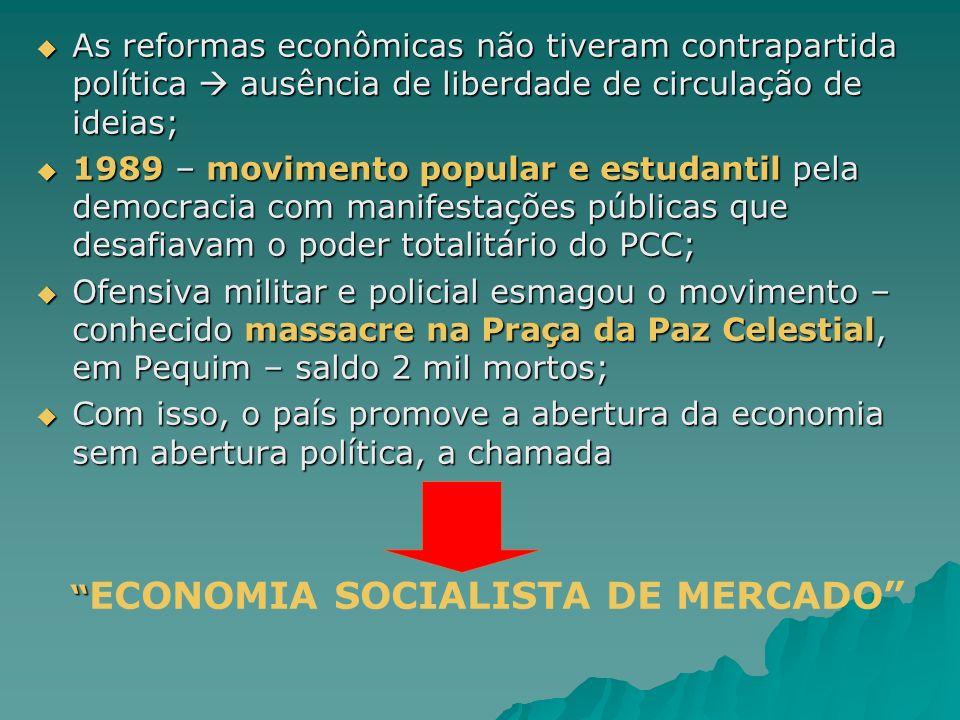 As reformas econômicas não tiveram contrapartida política  ausência de liberdade de circulação de ideias;