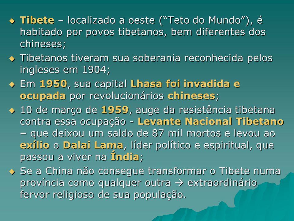 Tibete – localizado a oeste ( Teto do Mundo ), é habitado por povos tibetanos, bem diferentes dos chineses;