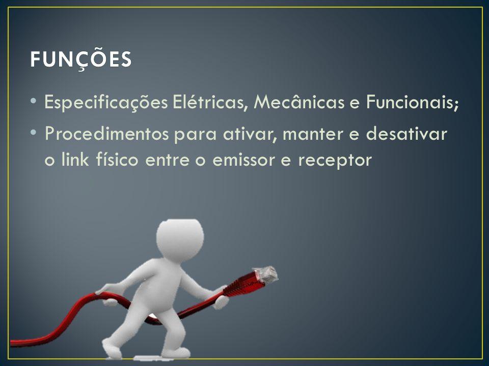 FUNÇÕES Especificações Elétricas, Mecânicas e Funcionais;