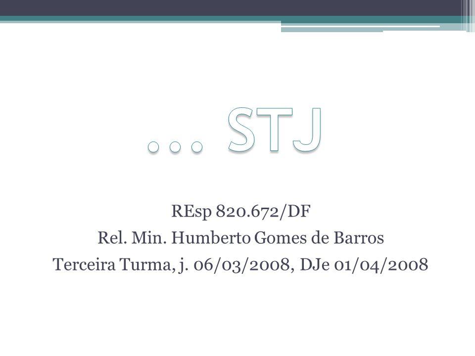 ... STJ REsp 820.672/DF Rel. Min. Humberto Gomes de Barros