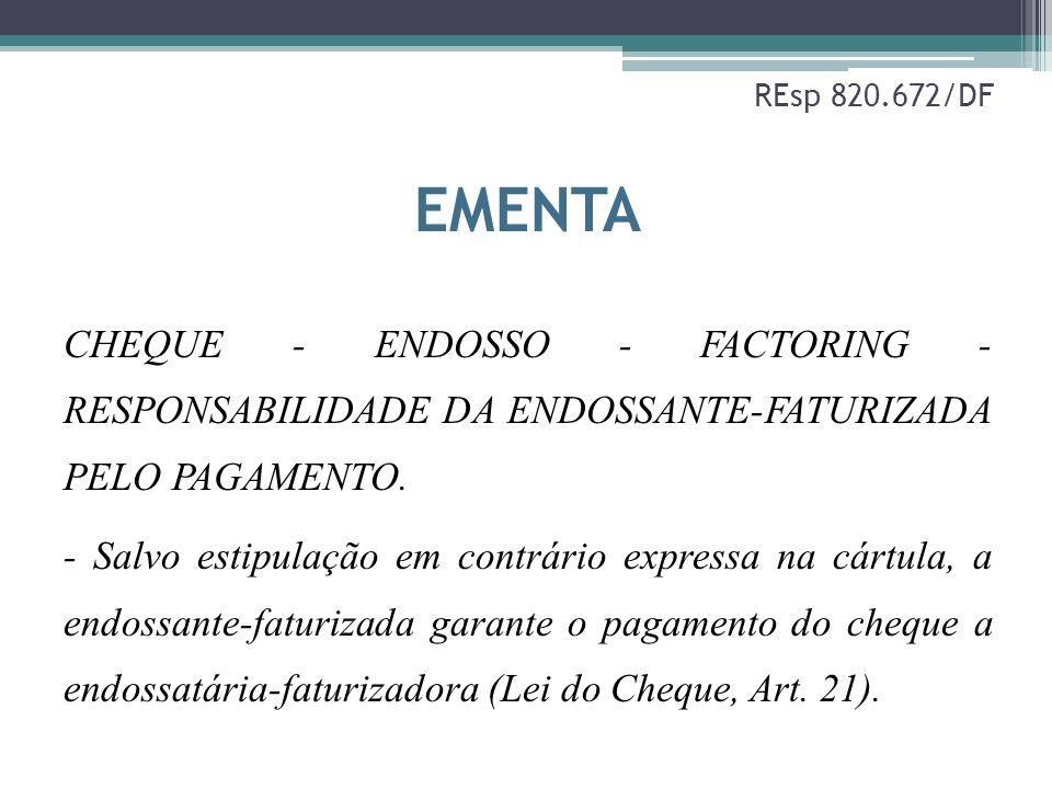 REsp 820.672/DF EMENTA. CHEQUE - ENDOSSO - FACTORING - RESPONSABILIDADE DA ENDOSSANTE-FATURIZADA PELO PAGAMENTO.