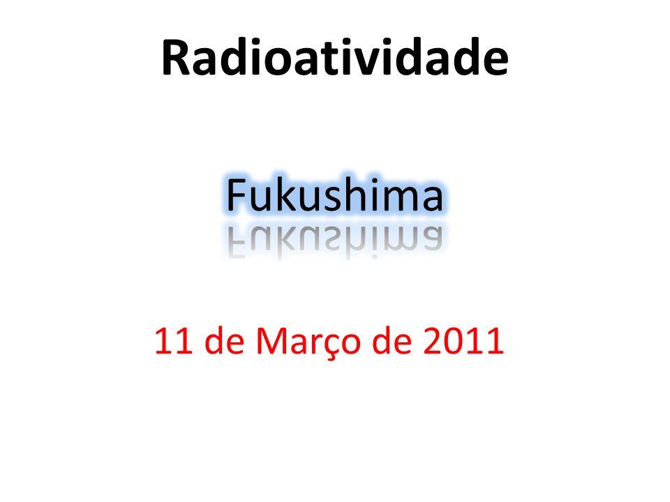 Radioatividade Fukushima 11 de Março de 2011