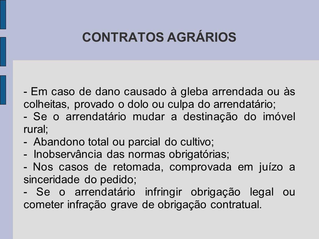 CONTRATOS AGRÁRIOS - Em caso de dano causado à gleba arrendada ou às colheitas, provado o dolo ou culpa do arrendatário;