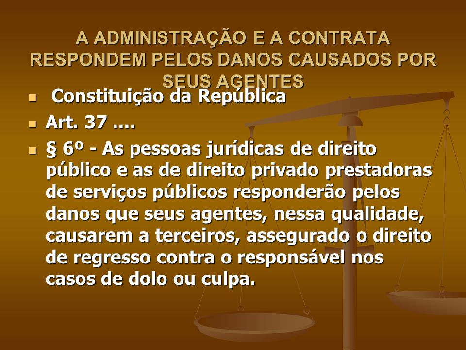A ADMINISTRAÇÃO E A CONTRATA RESPONDEM PELOS DANOS CAUSADOS POR SEUS AGENTES