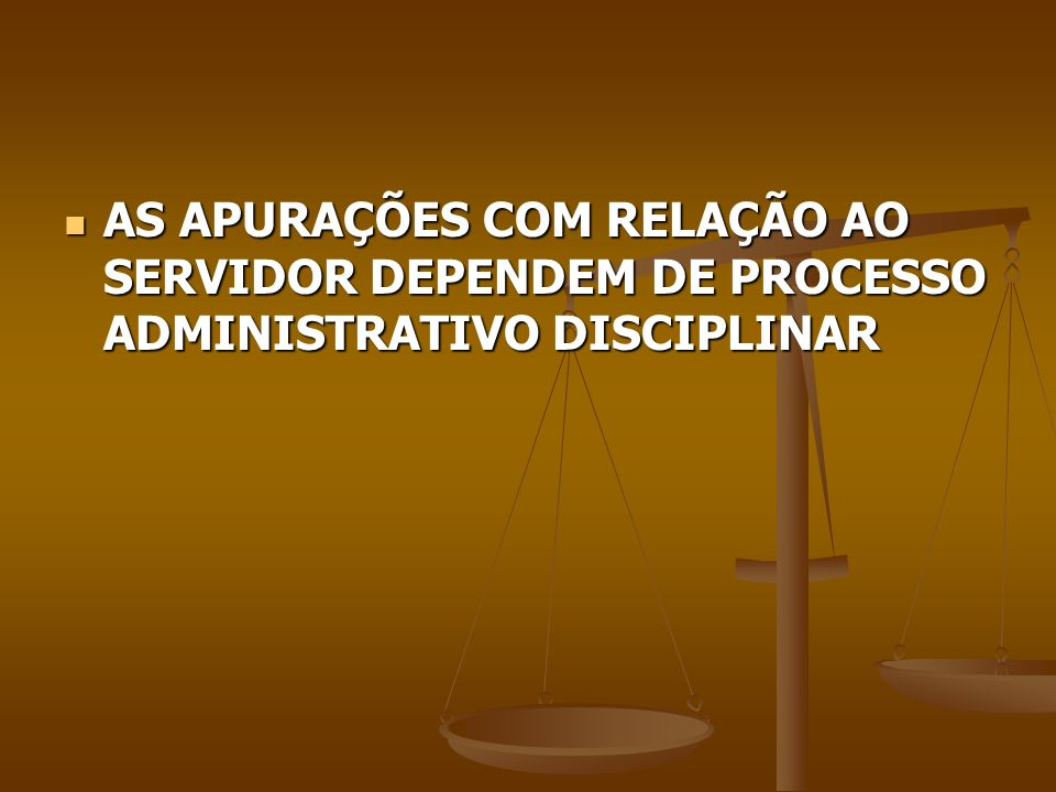 AS APURAÇÕES COM RELAÇÃO AO SERVIDOR DEPENDEM DE PROCESSO ADMINISTRATIVO DISCIPLINAR