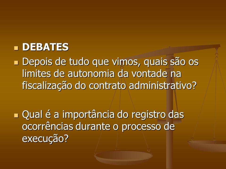 DEBATES Depois de tudo que vimos, quais são os limites de autonomia da vontade na fiscalização do contrato administrativo
