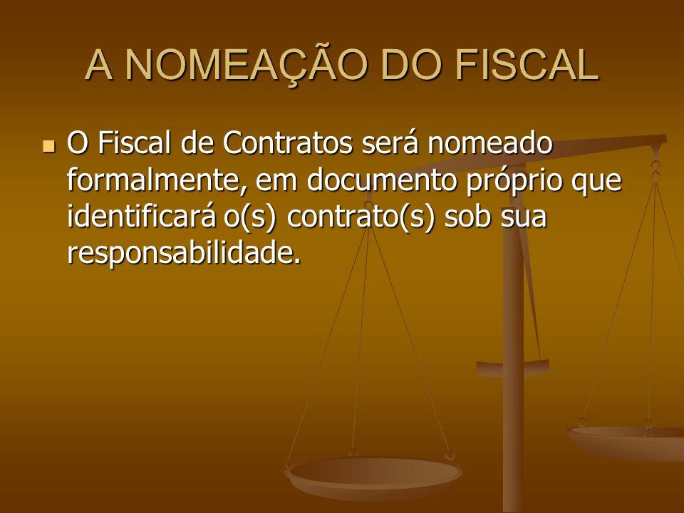 A NOMEAÇÃO DO FISCAL O Fiscal de Contratos será nomeado formalmente, em documento próprio que identificará o(s) contrato(s) sob sua responsabilidade.
