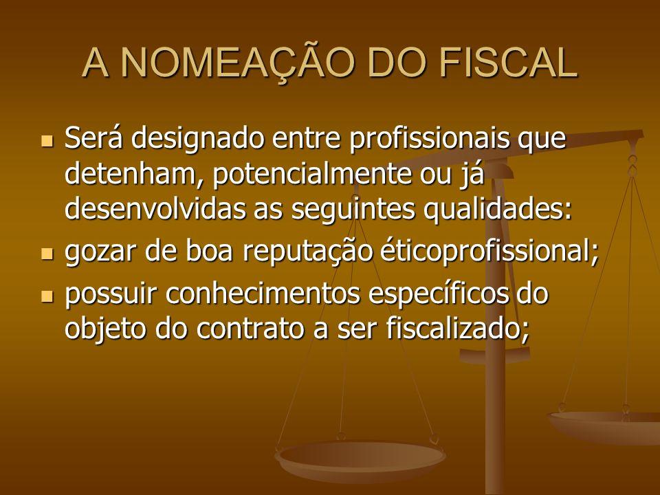 A NOMEAÇÃO DO FISCAL Será designado entre profissionais que detenham, potencialmente ou já desenvolvidas as seguintes qualidades: