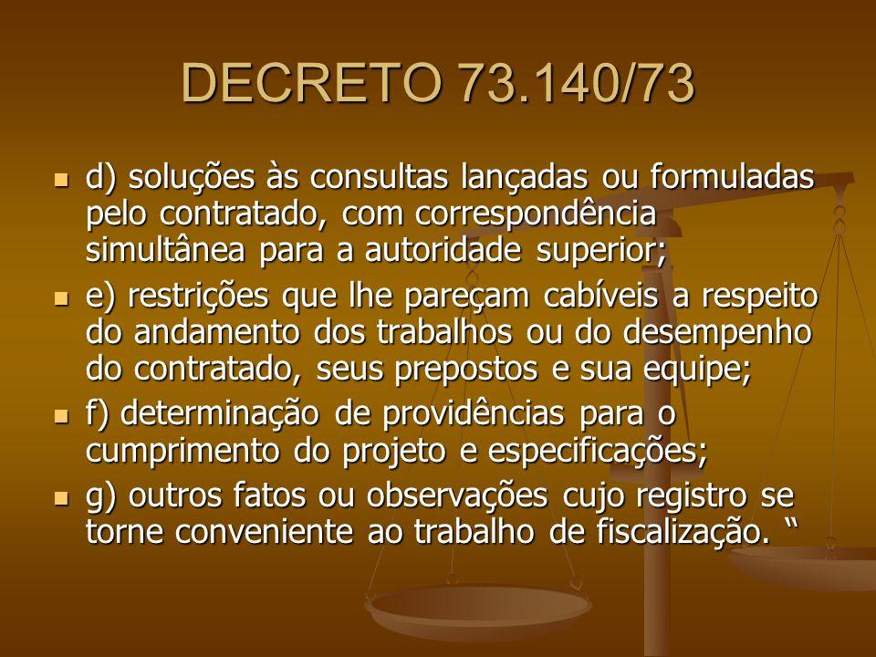 DECRETO 73.140/73 d) soluções às consultas lançadas ou formuladas pelo contratado, com correspondência simultânea para a autoridade superior;