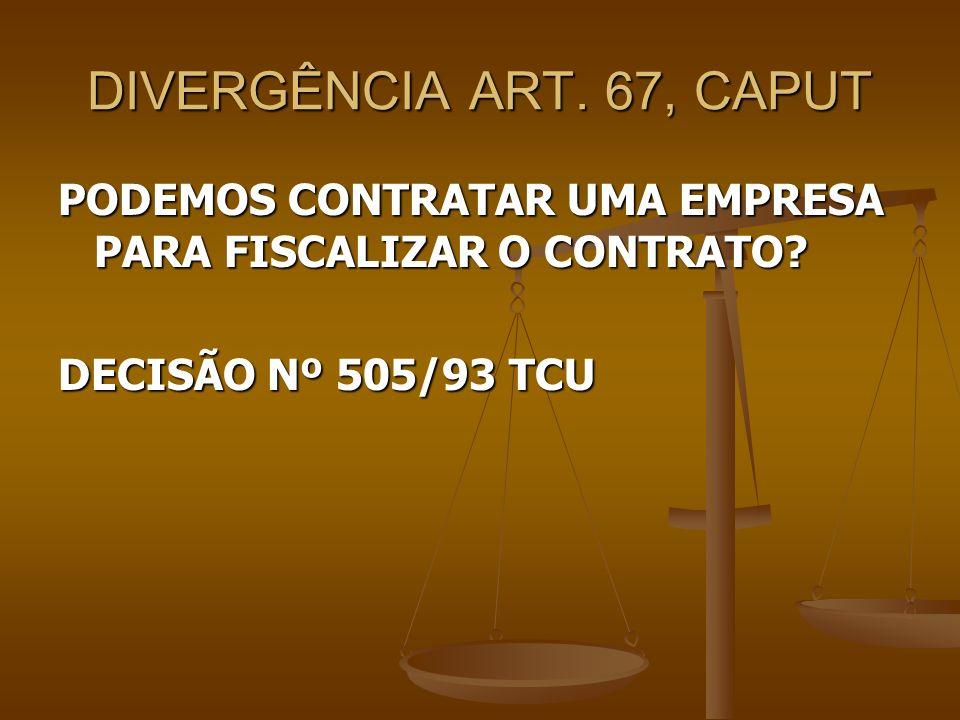 DIVERGÊNCIA ART. 67, CAPUT PODEMOS CONTRATAR UMA EMPRESA PARA FISCALIZAR O CONTRATO.