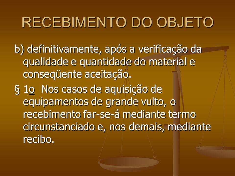 RECEBIMENTO DO OBJETO b) definitivamente, após a verificação da qualidade e quantidade do material e conseqüente aceitação.