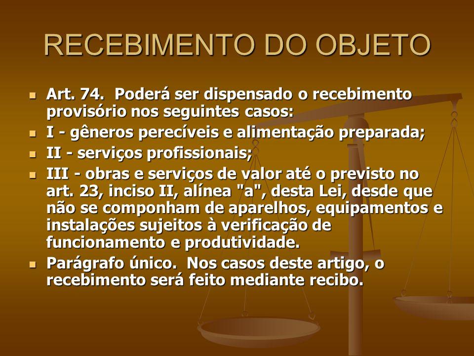 RECEBIMENTO DO OBJETO Art. 74. Poderá ser dispensado o recebimento provisório nos seguintes casos: