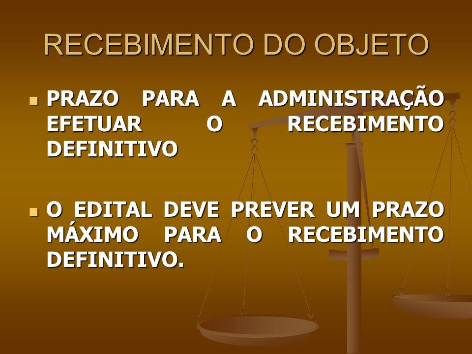RECEBIMENTO DO OBJETO PRAZO PARA A ADMINISTRAÇÃO EFETUAR O RECEBIMENTO DEFINITIVO.