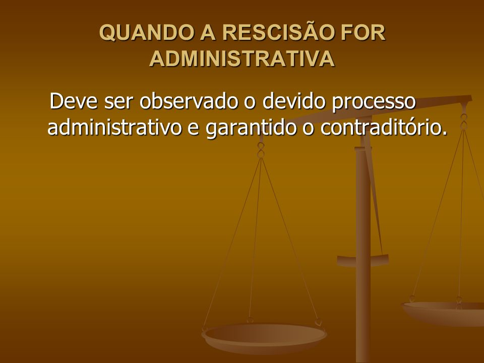 QUANDO A RESCISÃO FOR ADMINISTRATIVA