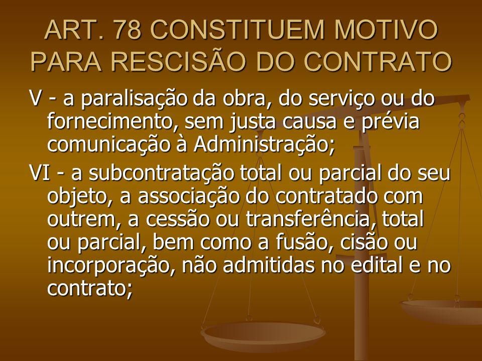 ART. 78 CONSTITUEM MOTIVO PARA RESCISÃO DO CONTRATO