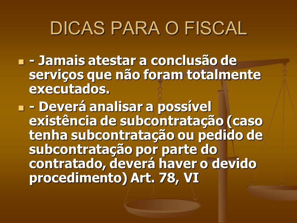 DICAS PARA O FISCAL - Jamais atestar a conclusão de serviços que não foram totalmente executados.