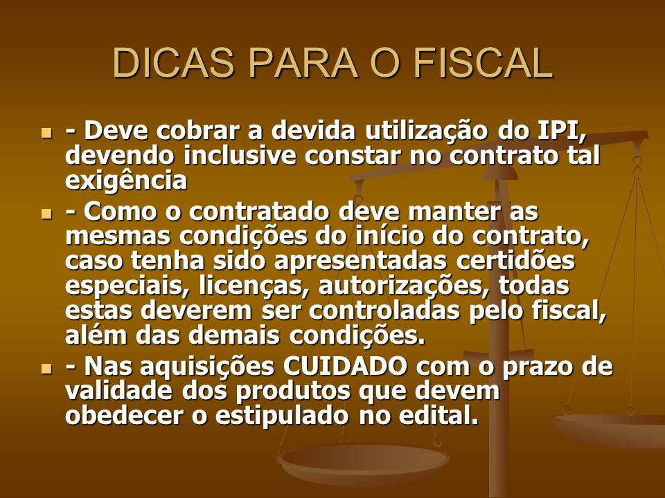 DICAS PARA O FISCAL - Deve cobrar a devida utilização do IPI, devendo inclusive constar no contrato tal exigência.