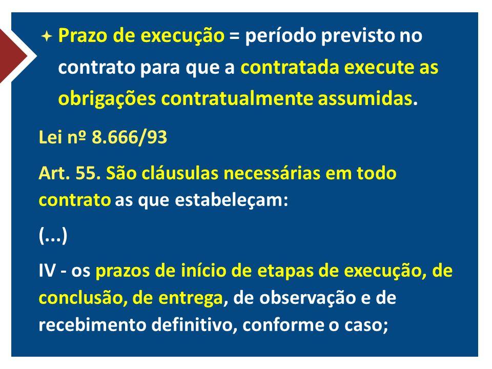Prazo de execução = período previsto no contrato para que a contratada execute as obrigações contratualmente assumidas.