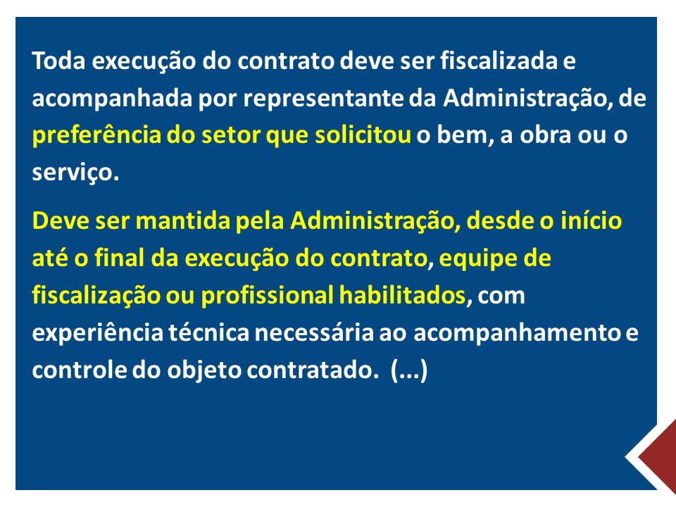 Toda execução do contrato deve ser fiscalizada e acompanhada por representante da Administração, de preferência do setor que solicitou o bem, a obra ou o serviço.